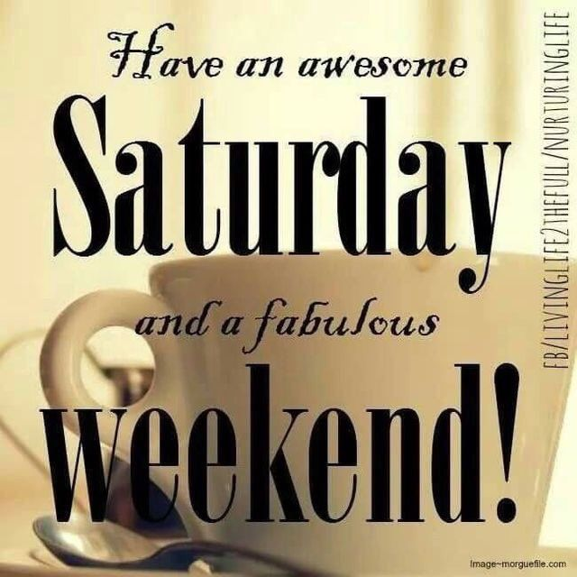 Name:  297882-Have-An-Awesome-Saturday-And-A-Fabulous-Weekend-.jpg Views: 56 Size:  58.9 KB