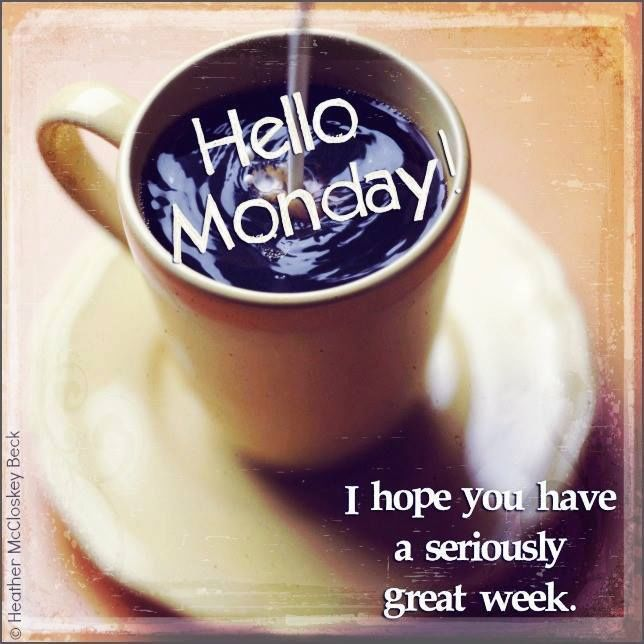 Name:  246116-Hello-Monday-Have-A-Seriously-Great-Week.jpg Views: 37 Size:  60.4 KB