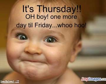 Thursday Almost Friday Images Its thursday almost friday quotes ... Its Only Thursday Meme