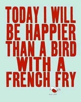 Name:  It-should-say--Wednesday-I-will-be-happier-than-a-bird-with-a-french-fry--.jpg