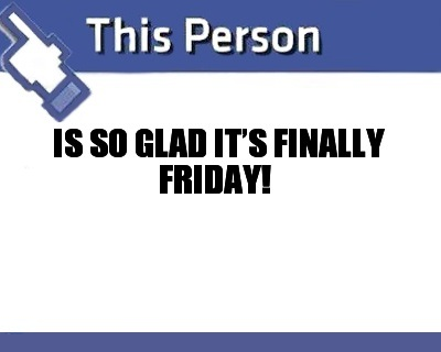 Name:  is-so-glad-its-finally-friday.jpg