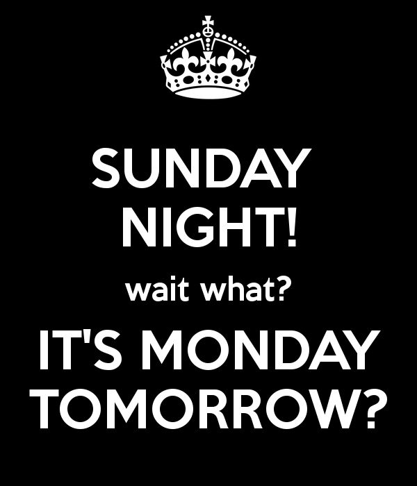 Name:  sunday-night-wait-what-its-monday-tomorrow.png
