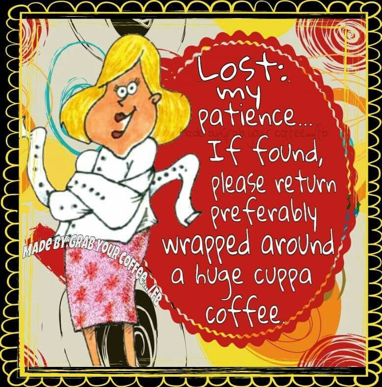 Name:  262105-Lost-My-Patience-Need-Coffee.jpg Views: 132 Size:  127.7 KB