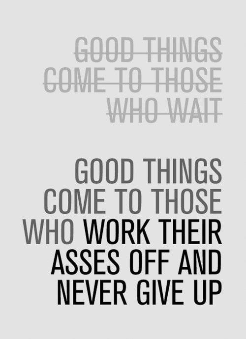 Name:  good-things-come-to-those-who-work-their-asses-off.jpg Views: 283 Size:  41.4 KB